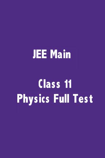 JEE Main Physics Class 11 Full Test